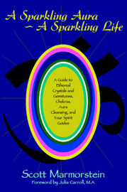 A Sparkling Aura a Sparkling Life: A Guide to Ethereal Crystals and Gemstones, Chakras, Aura Cleansing, and Your Spirit Guides by Scott Marmorstein image