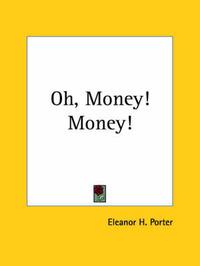 Oh, Money! Money! by Eleanor H Porter