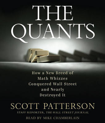The Quants: How a New Breed of Math Whizzes Conquered Wall Street and Nearly Destroyed It by Scott Patterson image
