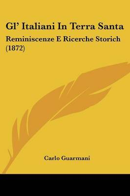 Gl' Italiani In Terra Santa: Reminiscenze E Ricerche Storich (1872) by Carlo Guarmani image