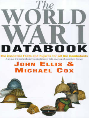 The World War I Databook: The Facts and Figures on All the Combatants by John Ellis image