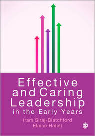 Effective and Caring Leadership in the Early Years by Iram Siraj
