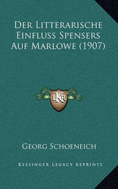 Der Litterarische Einfluss Spensers Auf Marlowe (1907) by Georg Schoeneich