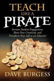 Teach Like A Pirate by Dave Burgess