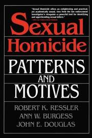 Sexual Homicide: Patterns and Motives- Paperback by John E Douglas