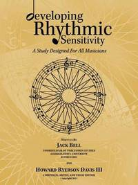 Developing Rhythmic Sensitivity: A Study Designed For All Musicians by Jack Bell