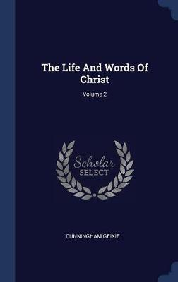 The Life and Words of Christ; Volume 2 by Cunningham Geikie image