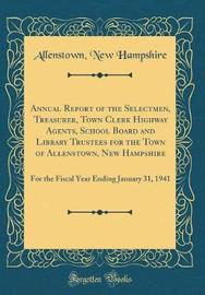 Annual Report of the Selectmen, Treasurer, Town Clerk Highway Agents, School Board and Library Trustees for the Town of Allenstown, New Hampshire by Allenstown New Hampshire image