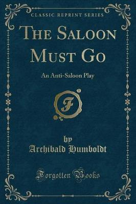 The Saloon Must Go by Archibald Humboldt