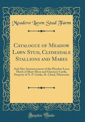 Catalogue of Meadow Lawn Stud, Clydesdale Stallions and Mares by Meadow Lawn Stud Farm