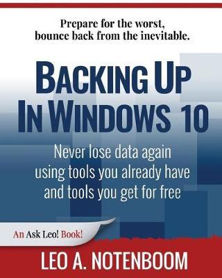 Backing Up in Windows 10 by Leo A Notenboom