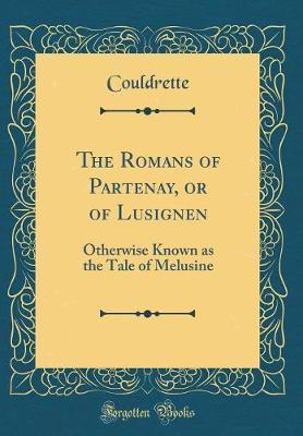 The Romans of Partenay, or of Lusignen by Couldrette Couldrette