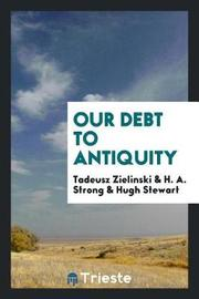 Our Debt to Antiquity by Tadeusz Zielinski image