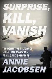 Surprise, Kill, Vanish by Annie Jacobsen