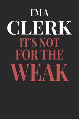I'm A Clerk It's Not For The Weak by Maximus Designs