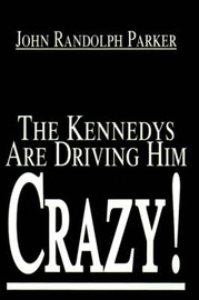The Kennedys Are Driving Him Crazy! by John Randolph Parker image