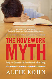 Homework Myth: Why Our Kids Get Too Much of a Bad Thing by Alfie Kohn image