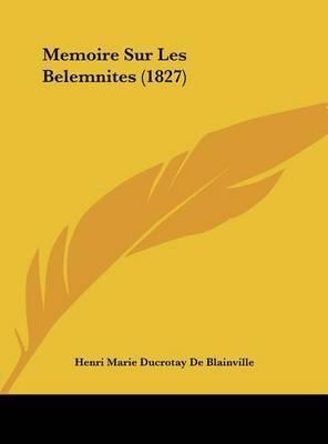 Memoire Sur Les Belemnites (1827) by Henri Marie Ducrotay De Blainville