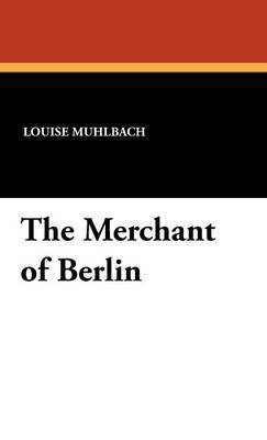 The Merchant of Berlin by Luise Muhlbach image