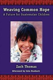 Weaving Common Hope: A Future for Guatemalan Children by Zach Thomas image