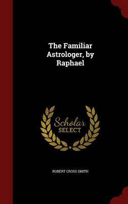 The Familiar Astrologer, by Raphael by Robert Cross Smith