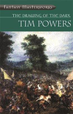 The Drawing of the Dark (Fantasy Masterworks #34) by Tim Powers