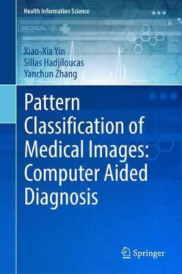 Pattern Classification of Medical Images: Computer Aided Diagnosis by Xiao-Xia Yin
