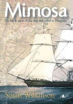 Mimosa The Life and Times of the Ship That Sailed to Patagonia by Susan Wilkinson