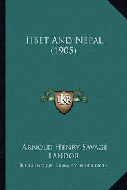 Tibet and Nepal (1905) by Arnold Henry Savage Landor