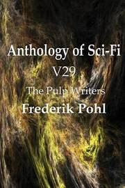 Anthology of Sci-Fi V29, the Pulp Writers - Frederik Pohl by Frederik Pohl