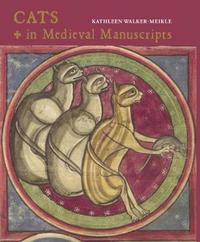 Cats in Medieval Manuscripts by Kathleen Walker-Meikle