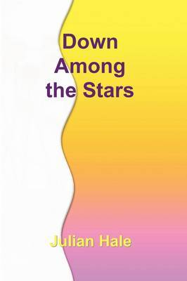 Down Among the Stars by Julian Hale (writer and broadcaster) image