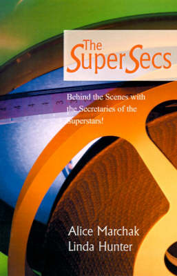 The Super Secs: Behind the Scenes with the Secretaries of the Superstars! by Alice Marchak image