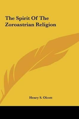 The Spirit of the Zoroastrian Religion by Henry Steel Olcott image