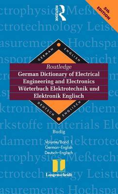 Routledge German Dictionary of Electrical Engineering and Electronics Worterbuch Elektrotechnik and Elektronik Englisch by Prof Dr Peter-Klaus Budig