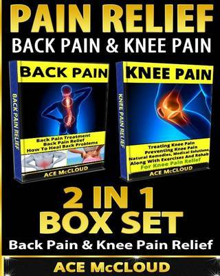 Pain Relief: Back Pain & Knee Pain: 2 in 1 Box Set: Back Pain & Knee Pain Relief by Ace McCloud image