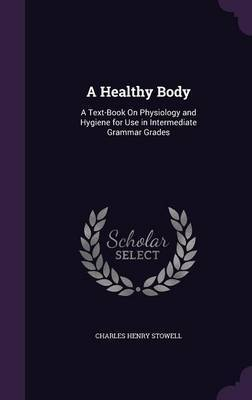 A Healthy Body by Charles Henry Stowell