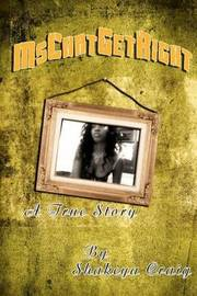 Mscantgetright a True Story by Shakeya Craig