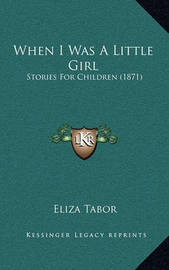 When I Was a Little Girl: Stories for Children (1871) by Eliza Tabor