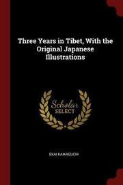 Three Years in Tibet, with the Original Japanese Illustrations by Ekai Kawaguchi
