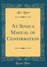 At Sinai a Manual of Confirmation (Classic Reprint) by Alex Lyons image