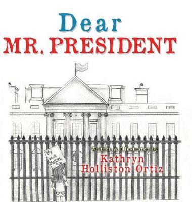 Dear Mr. President by Kathryn Holliston Ortiz