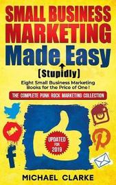 Small Business Marketing Made (Stupidly) Easy by Michael Clarke