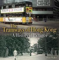 Tramways of Hong Kong by Peter Waller