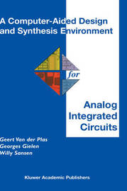 A Computer-Aided Design and Synthesis Environment for Analog Integrated Circuits by Geert Van Der Plas