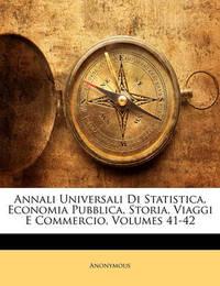 Annali Universali Di Statistica, Economia Pubblica, Storia, Viaggi E Commercio, Volumes 41-42 by * Anonymous image