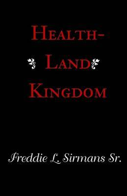 Health-Land Kingdom by Freddie L Sirmans image