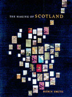 The Making of Scotland: A Comprehensive Guide to the Growth of Its Cities, Towns and Villages by Robin Smith