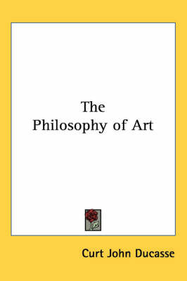 The Philosophy of Art by Curt John Ducasse