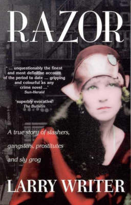 Razor: A True Story of Slashers, Gangsters, Prostitutes and Sly Grog by Larry Writer